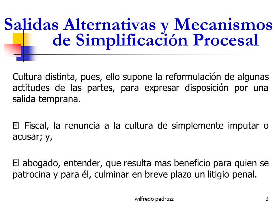 wilfredo pedraza Salidas Alternativas y Mecanismos de Simplificación Procesal Cultura distinta, pues, ello supone la reformulación de algunas actitude