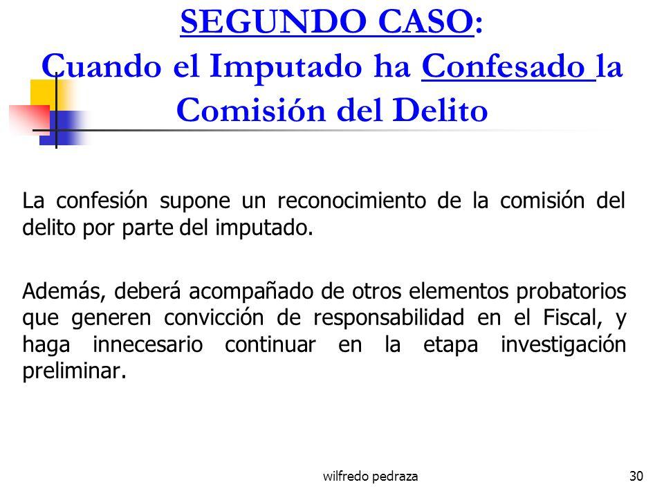 wilfredo pedraza30 SEGUNDO CASO: Cuando el Imputado ha Confesado la Comisión del Delito La confesión supone un reconocimiento de la comisión del delit