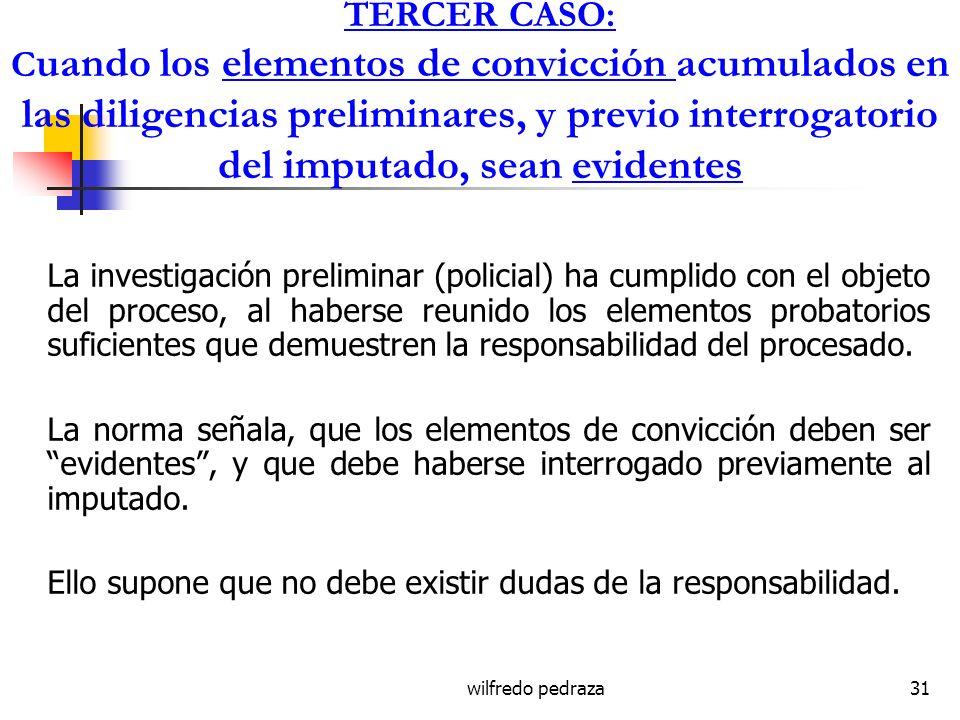 wilfredo pedraza31 TERCER CASO: C uando los elementos de convicción acumulados en las diligencias preliminares, y previo interrogatorio del imputado,