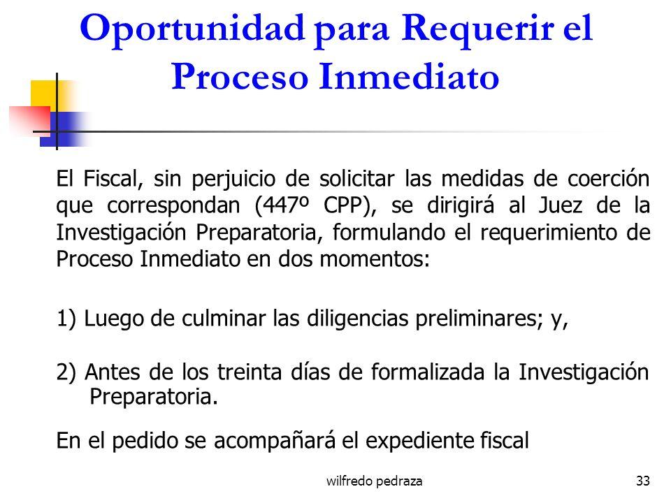 wilfredo pedraza33 Oportunidad para Requerir el Proceso Inmediato El Fiscal, sin perjuicio de solicitar las medidas de coerción que correspondan (447º