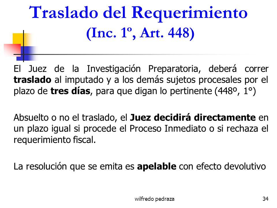 wilfredo pedraza34 Traslado del Requerimiento (Inc. 1º, Art. 448) El Juez de la Investigación Preparatoria, deberá correr traslado al imputado y a los