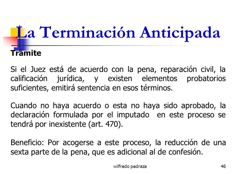 wilfredo pedraza La Terminación Anticipada Trámite Si el Juez está de acuerdo con la pena, reparación civil, la calificación jurídica, y existen eleme
