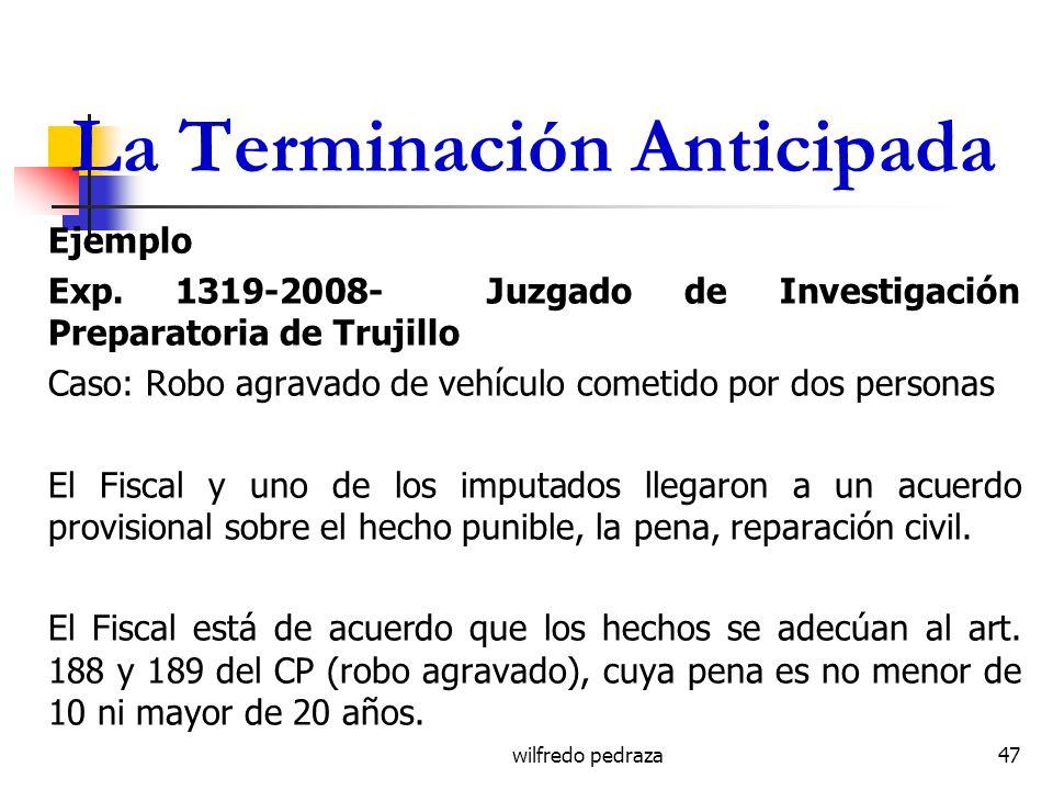wilfredo pedraza La Terminación Anticipada Ejemplo Exp. 1319-2008- Juzgado de Investigación Preparatoria de Trujillo Caso: Robo agravado de vehículo c