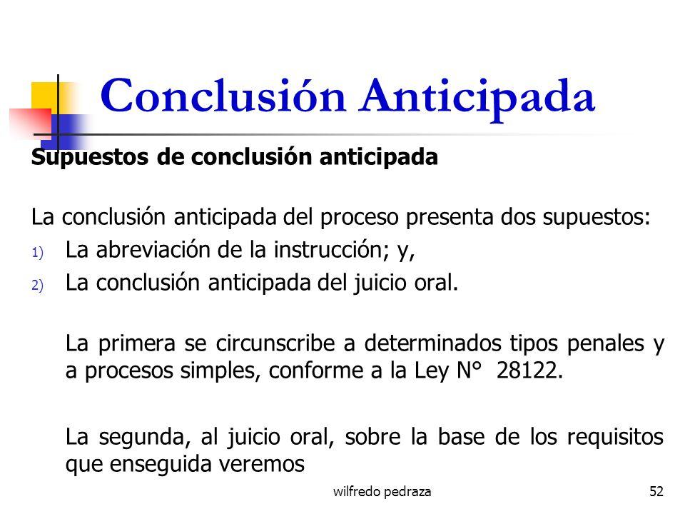 wilfredo pedraza Conclusión Anticipada Supuestos de conclusión anticipada La conclusión anticipada del proceso presenta dos supuestos: 1) La abreviaci