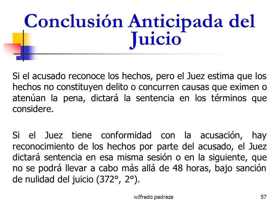 wilfredo pedraza Conclusión Anticipada del Juicio Si el acusado reconoce los hechos, pero el Juez estima que los hechos no constituyen delito o concur