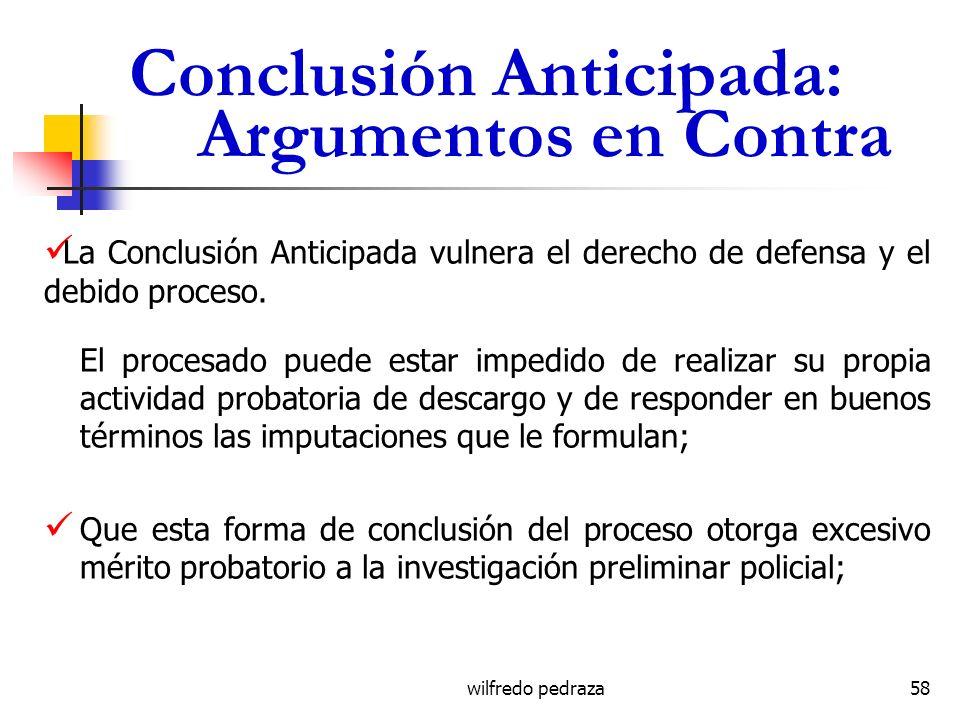 wilfredo pedraza Conclusión Anticipada: Argumentos en Contra La Conclusión Anticipada vulnera el derecho de defensa y el debido proceso. El procesado