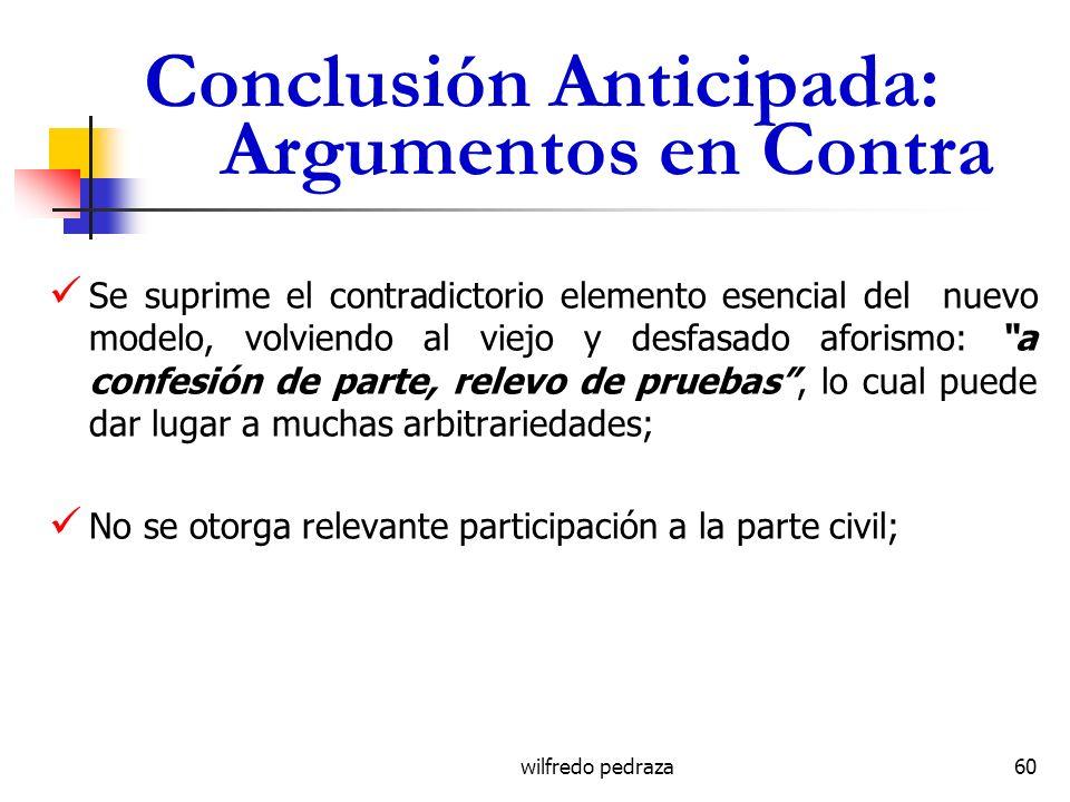 wilfredo pedraza Conclusión Anticipada: Argumentos en Contra Se suprime el contradictorio elemento esencial del nuevo modelo, volviendo al viejo y des