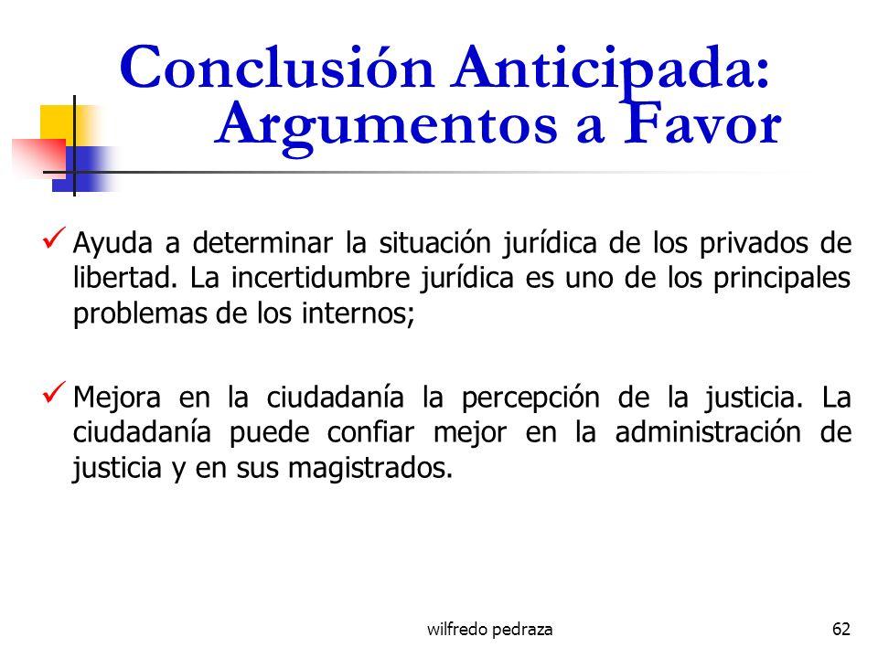 wilfredo pedraza Conclusión Anticipada: Argumentos a Favor Ayuda a determinar la situación jurídica de los privados de libertad. La incertidumbre jurí