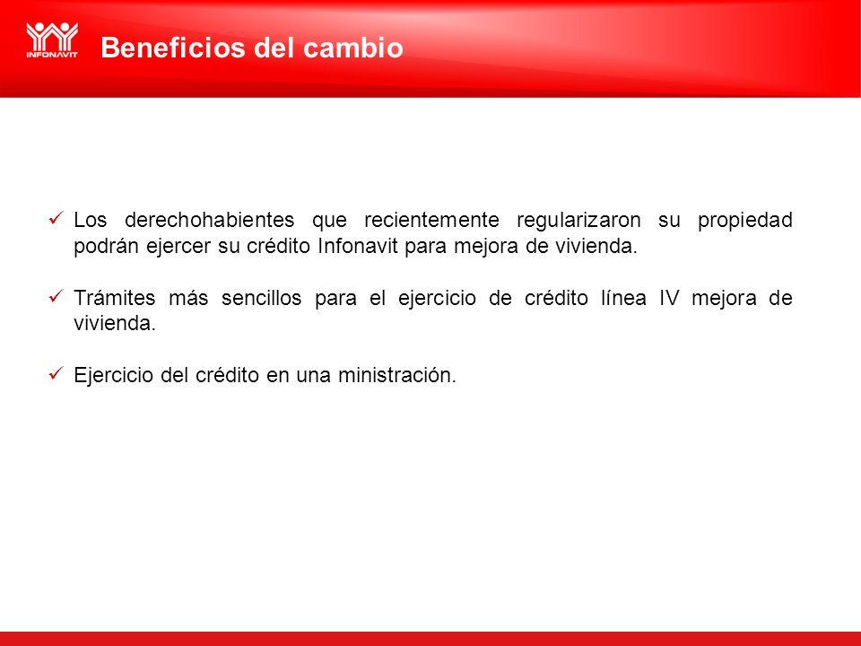 Beneficios del cambio Los derechohabientes que recientemente regularizaron su propiedad podrán ejercer su crédito Infonavit para mejora de vivienda. T