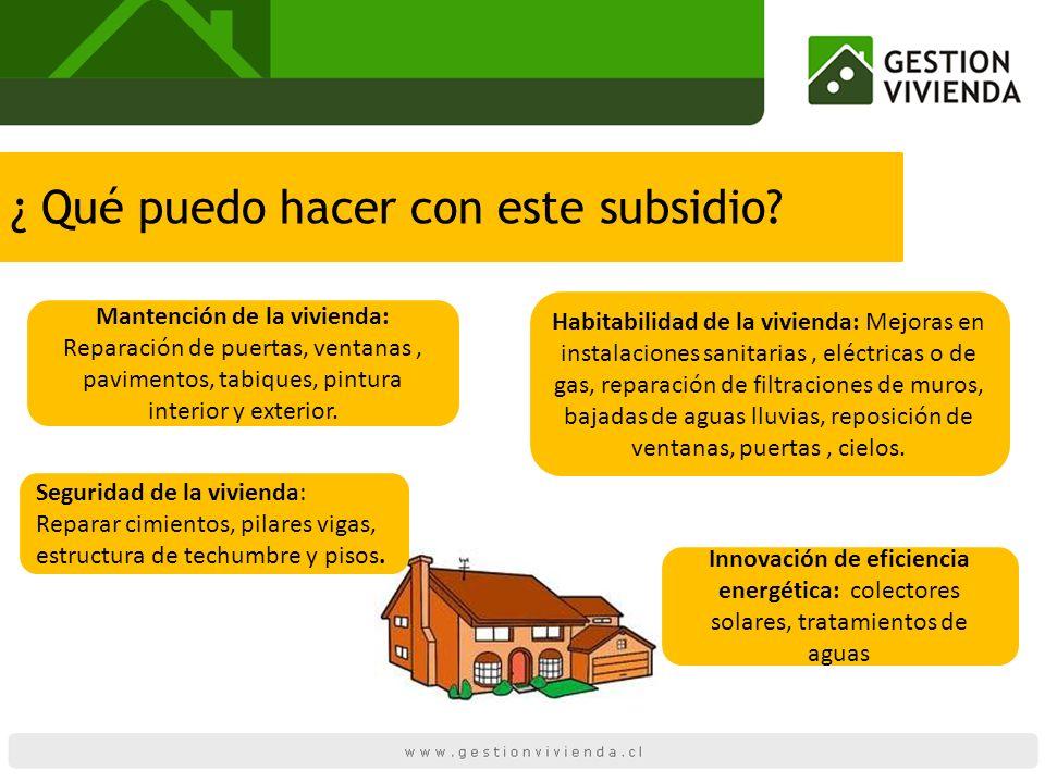 ¿ Qué puedo hacer con este subsidio? Habitabilidad de la vivienda: Mejoras en instalaciones sanitarias, eléctricas o de gas, reparación de filtracione