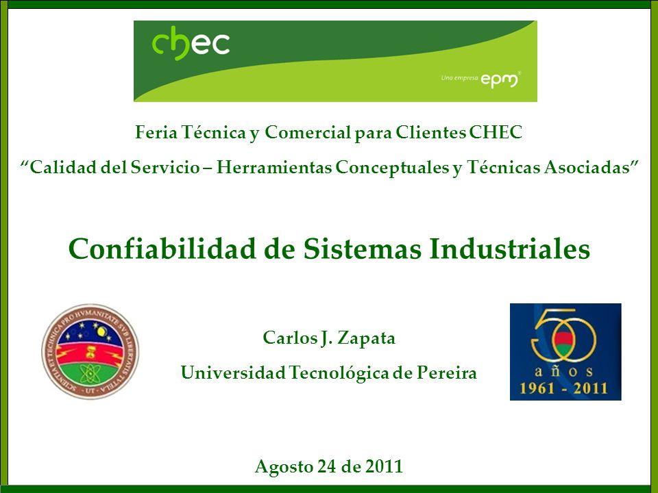Confiabilidad de Sistemas Industriales Carlos J. Zapata Universidad Tecnológica de Pereira Agosto 24 de 2011 Feria Técnica y Comercial para Clientes C