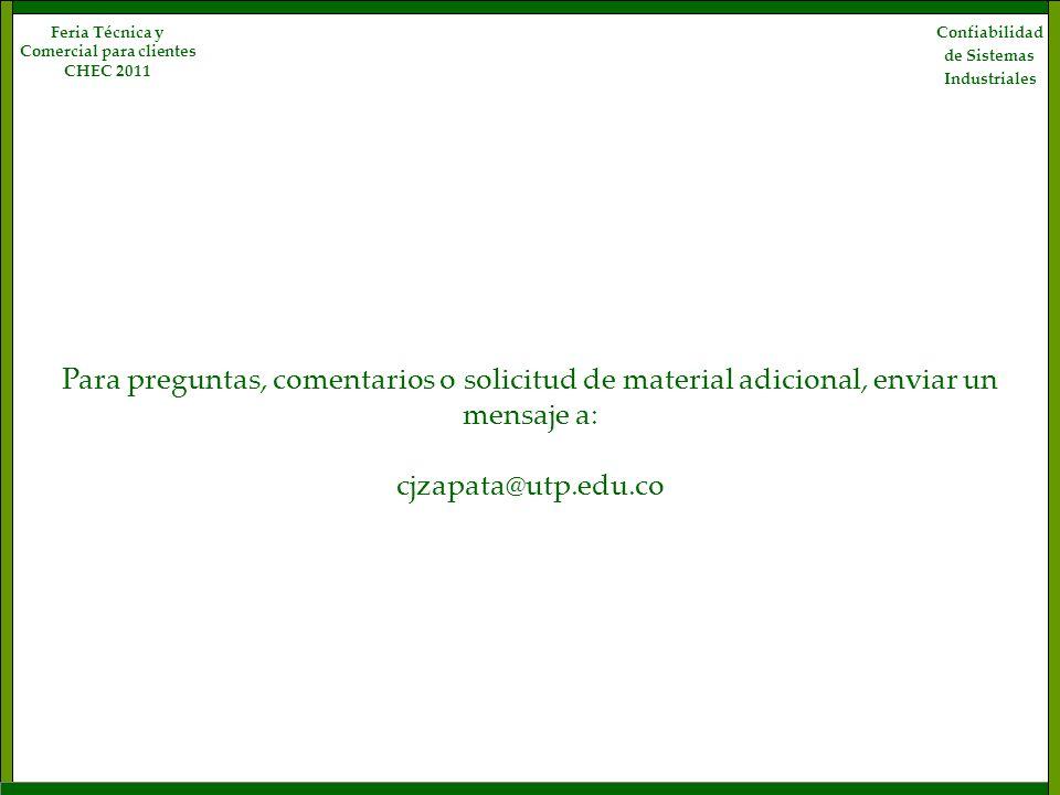Para preguntas, comentarios o solicitud de material adicional, enviar un mensaje a: cjzapata@utp.edu.co Confiabilidad de Sistemas Industriales Feria T