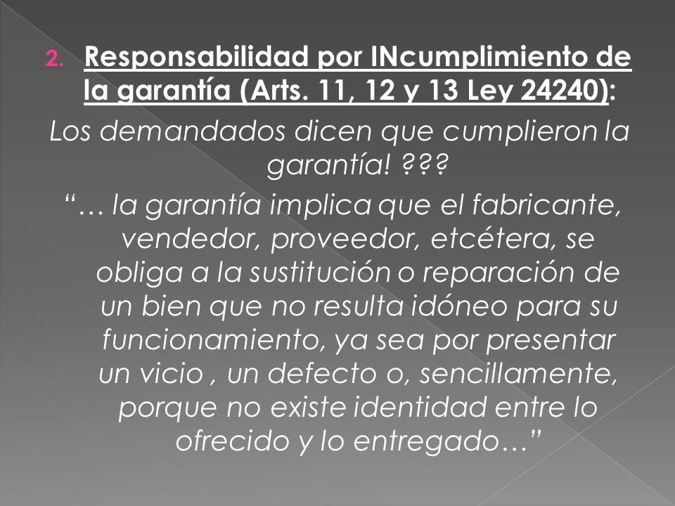 2. Responsabilidad por INcumplimiento de la garantía (Arts. 11, 12 y 13 Ley 24240): Los demandados dicen que cumplieron la garantía! ??? … la garantía