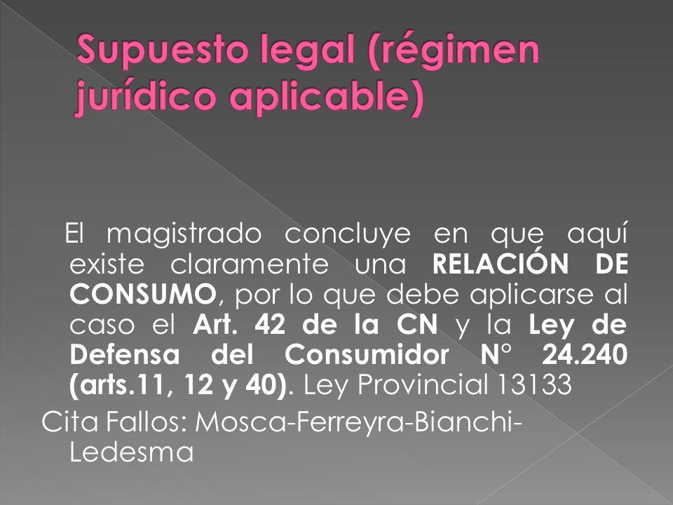 El magistrado concluye en que aquí existe claramente una RELACIÓN DE CONSUMO, por lo que debe aplicarse al caso el Art. 42 de la CN y la Ley de Defens