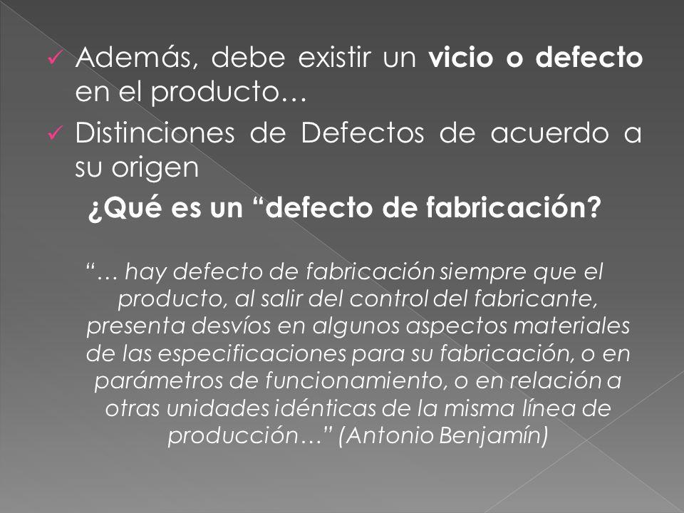 Además, debe existir un vicio o defecto en el producto… Distinciones de Defectos de acuerdo a su origen ¿Qué es un defecto de fabricación? … hay defec