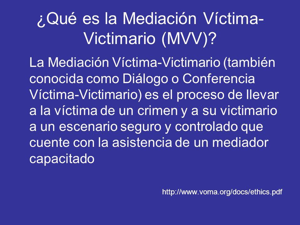 ¿Qué es la Mediación Víctima- Victimario (MVV)? La Mediación Víctima-Victimario (también conocida como Diálogo o Conferencia Víctima-Victimario) es el