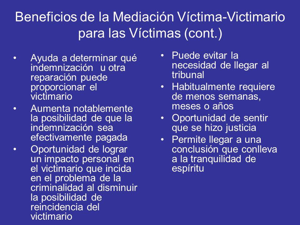 Beneficios de la Mediación Víctima-Victimario para las Víctimas (cont.) Ayuda a determinar qué indemnización u otra reparación puede proporcionar el v