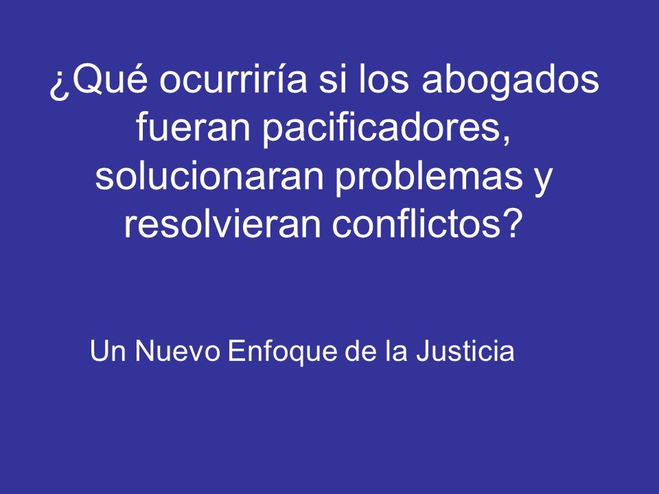 ¿Qué ocurriría si los abogados fueran pacificadores, solucionaran problemas y resolvieran conflictos? Un Nuevo Enfoque de la Justicia