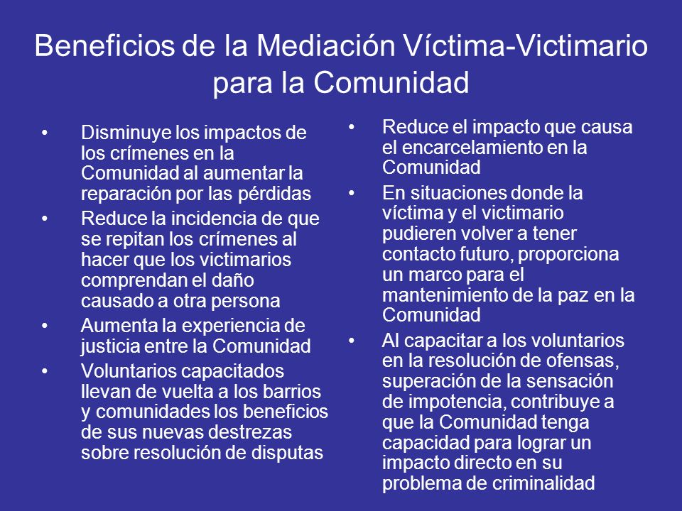 Beneficios de la Mediación Víctima-Victimario para la Comunidad Disminuye los impactos de los crímenes en la Comunidad al aumentar la reparación por l