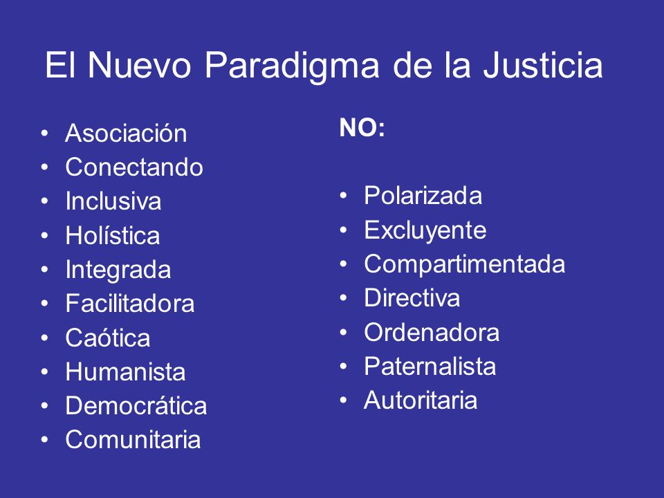 El Nuevo Paradigma de la Justicia Asociación Conectando Inclusiva Holística Integrada Facilitadora Caótica Humanista Democrática Comunitaria NO: Polar