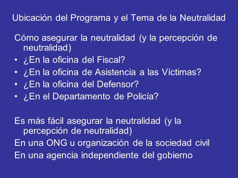 Ubicación del Programa y el Tema de la Neutralidad Cómo asegurar la neutralidad (y la percepción de neutralidad) ¿En la oficina del Fiscal? ¿En la ofi
