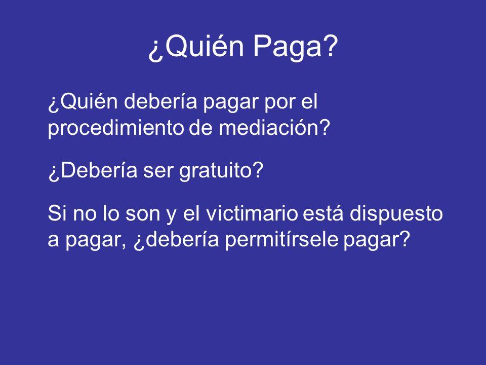 ¿Quién Paga? ¿Quién debería pagar por el procedimiento de mediación? ¿Debería ser gratuito? Si no lo son y el victimario está dispuesto a pagar, ¿debe