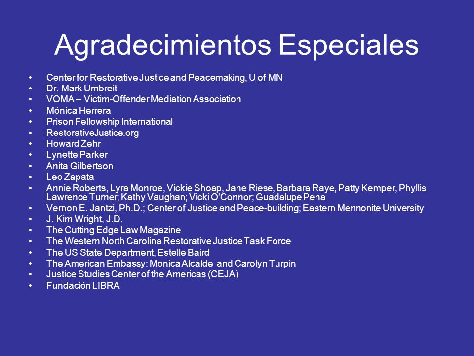 Agradecimientos Especiales Center for Restorative Justice and Peacemaking, U of MN Dr. Mark Umbreit VOMA – Victim-Offender Mediation Association Mónic