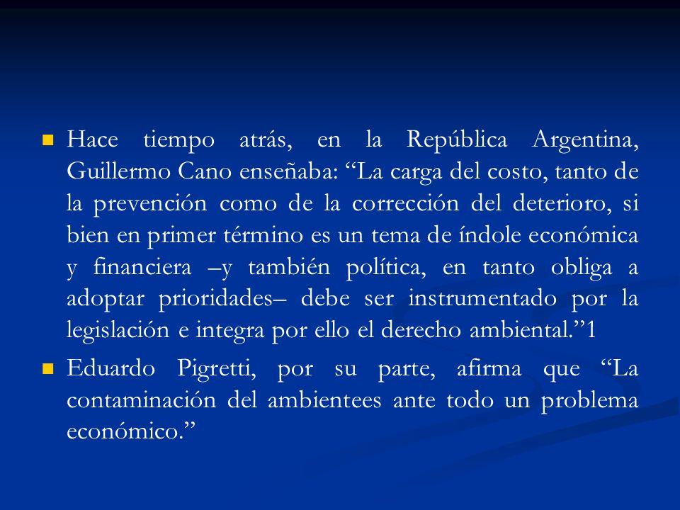 Hace tiempo atrás, en la República Argentina, Guillermo Cano enseñaba: La carga del costo, tanto de la prevención como de la corrección del deterioro,