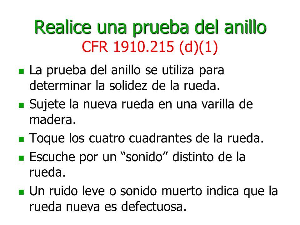Realice una prueba del anillo Realice una prueba del anillo CFR 1910.215 (d)(1) La prueba del anillo se utiliza para determinar la solidez de la rueda