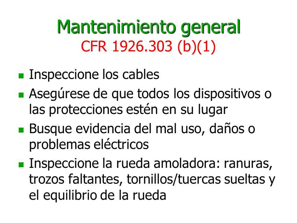 Mantenimiento general Mantenimiento general CFR 1926.303 (b)(1) Inspeccione los cables Asegúrese de que todos los dispositivos o las protecciones esté