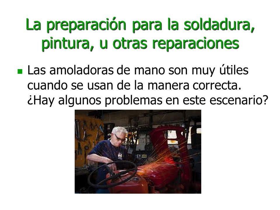 La preparación para la soldadura, pintura, u otras reparaciones Las amoladoras de mano son muy útiles cuando se usan de la manera correcta. ¿Hay algun