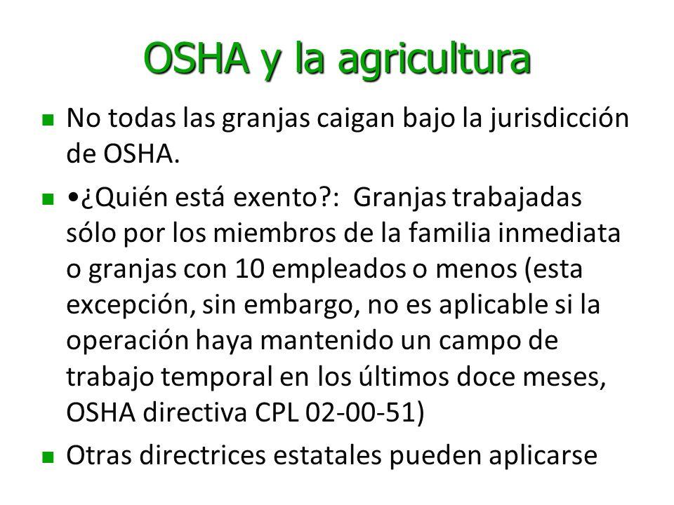 OSHA y la agricultura No todas las granjas caigan bajo la jurisdicción de OSHA. ¿Quién está exento?: Granjas trabajadas sólo por los miembros de la fa