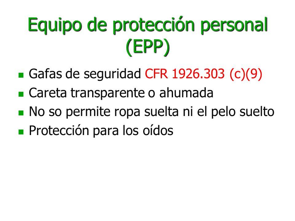 Equipo de protección personal (EPP) Gafas de seguridad CFR 1926.303 (c)(9) Careta transparente o ahumada No so permite ropa suelta ni el pelo suelto P