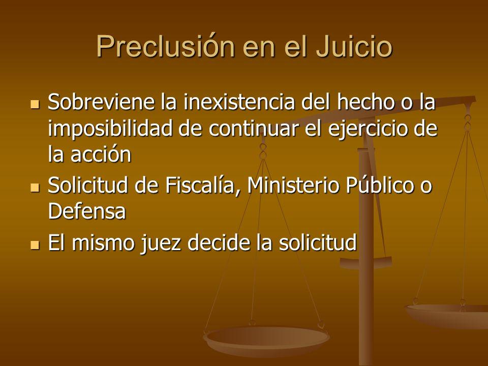 Preclusi ó n en el Juicio Sobreviene la inexistencia del hecho o la imposibilidad de continuar el ejercicio de la acción Sobreviene la inexistencia de