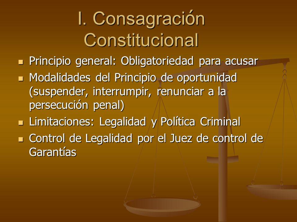 I. Consagraci ó n Constitucional Principio general: Obligatoriedad para acusar Principio general: Obligatoriedad para acusar Modalidades del Principio