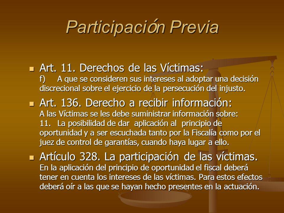 Participaci ó n Previa Art. 11. Derechos de las Víctimas: f)A que se consideren sus intereses al adoptar una decisión discrecional sobre el ejercicio