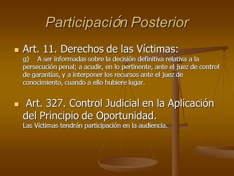 Participaci ó n Posterior Art. 11. Derechos de las Víctimas: g)A ser informadas sobre la decisión definitiva relativa a la persecución penal; a acudir