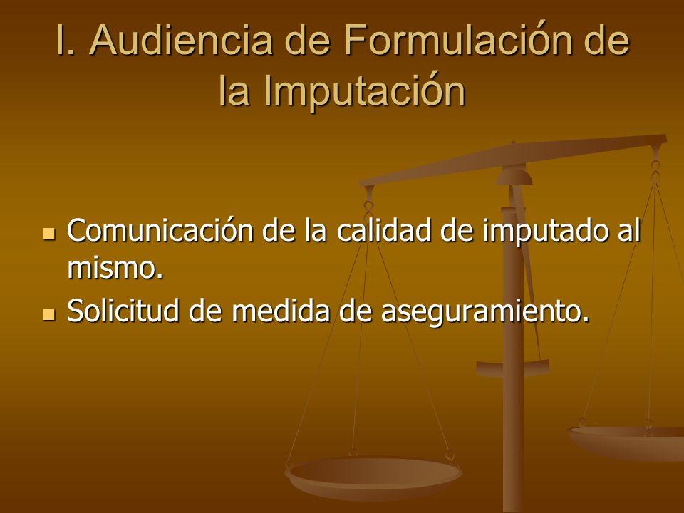 I. Audiencia de Formulaci ó n de la Imputaci ó n Comunicación de la calidad de imputado al mismo. Comunicación de la calidad de imputado al mismo. Sol
