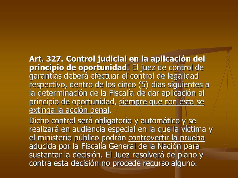 Art. 327. Control judicial en la aplicación del principio de oportunidad. El juez de control de garantías deberá efectuar el control de legalidad resp