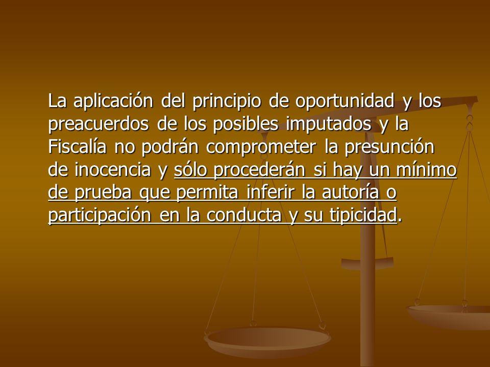 La aplicación del principio de oportunidad y los preacuerdos de los posibles imputados y la Fiscalía no podrán comprometer la presunción de inocencia