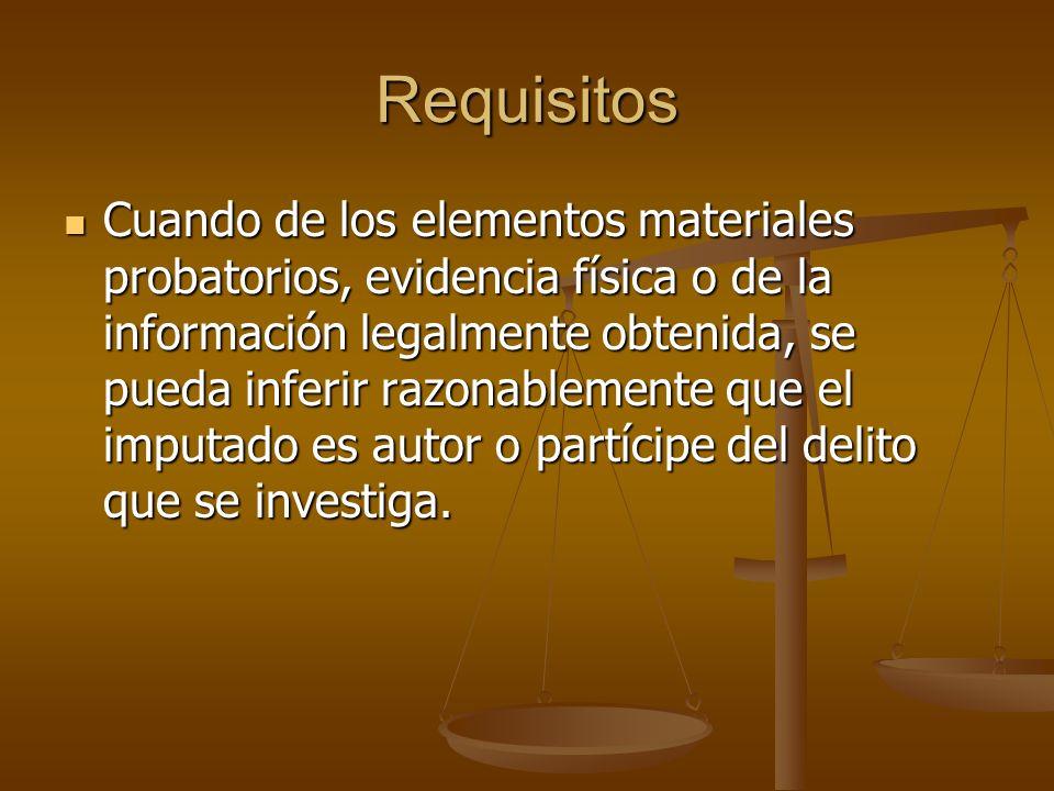 Requisitos Cuando de los elementos materiales probatorios, evidencia física o de la información legalmente obtenida, se pueda inferir razonablemente q