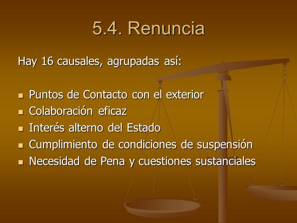 5.4. Renuncia Hay 16 causales, agrupadas así: Puntos de Contacto con el exterior Puntos de Contacto con el exterior Colaboración eficaz Colaboración e