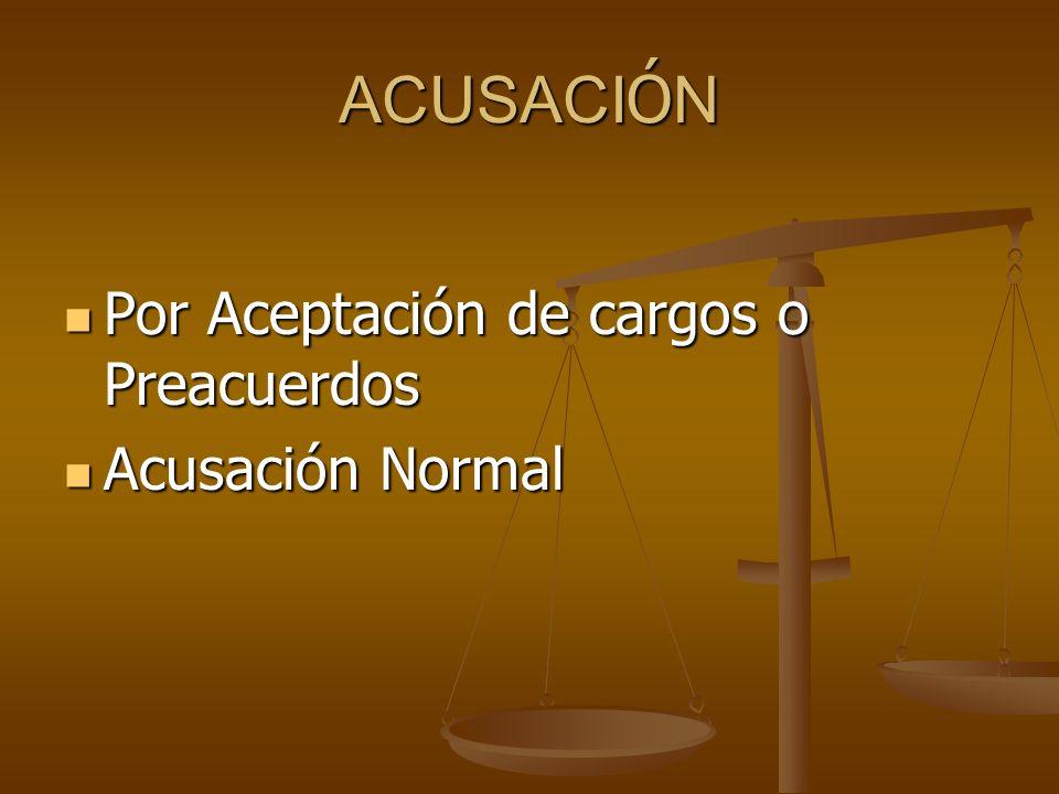 ACUSACI Ó N Por Aceptación de cargos o Preacuerdos Por Aceptación de cargos o Preacuerdos Acusación Normal Acusación Normal