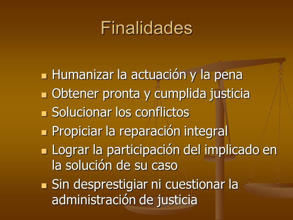 Finalidades Humanizar la actuación y la pena Humanizar la actuación y la pena Obtener pronta y cumplida justicia Obtener pronta y cumplida justicia So