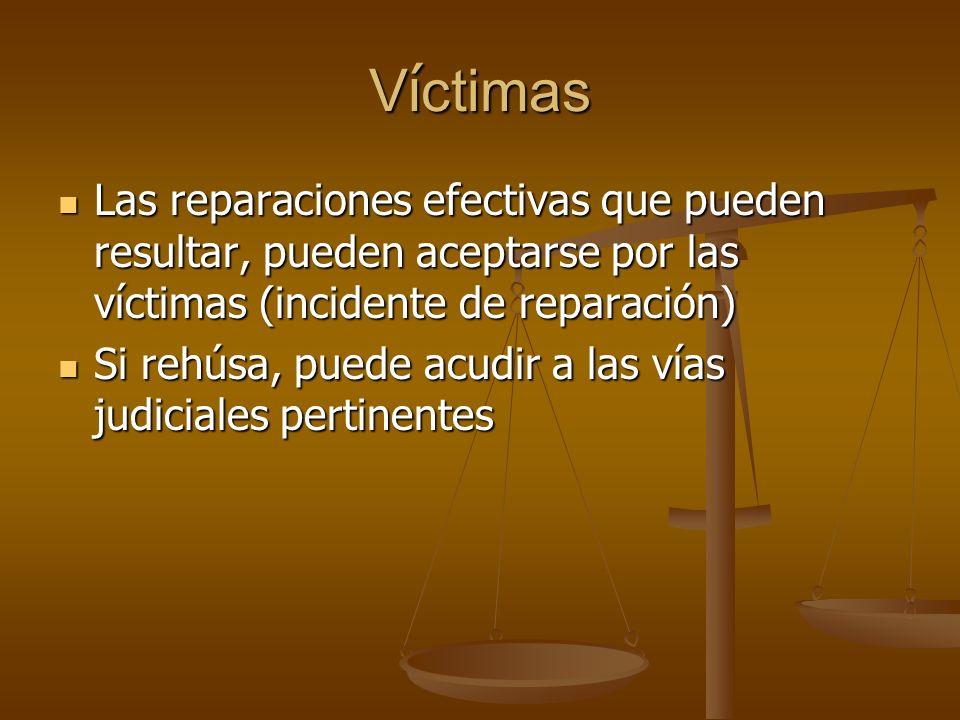V í ctimas Las reparaciones efectivas que pueden resultar, pueden aceptarse por las víctimas (incidente de reparación) Las reparaciones efectivas que