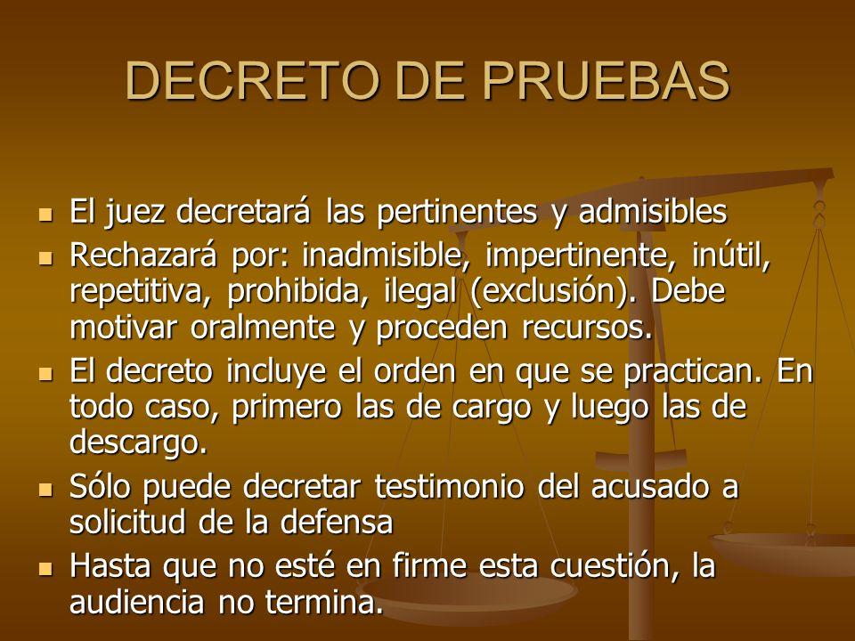 DECRETO DE PRUEBAS El juez decretará las pertinentes y admisibles El juez decretará las pertinentes y admisibles Rechazará por: inadmisible, impertine