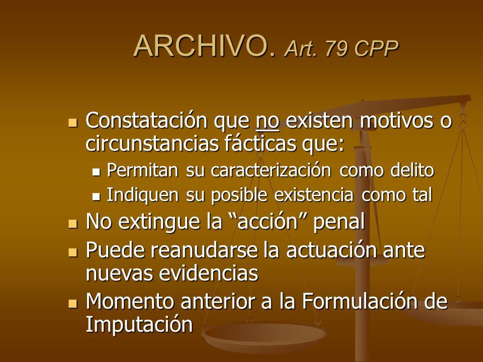 ARCHIVO. Art. 79 CPP Constatación que no existen motivos o circunstancias fácticas que: Constatación que no existen motivos o circunstancias fácticas
