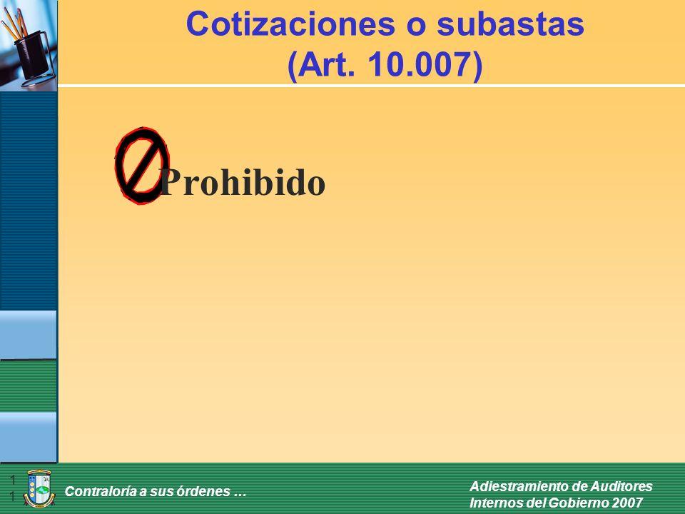 Contraloría a sus órdenes … Adiestramiento de Auditores Internos del Gobierno 2007 11 Cotizaciones o subastas (Art. 10.007) Prohibido