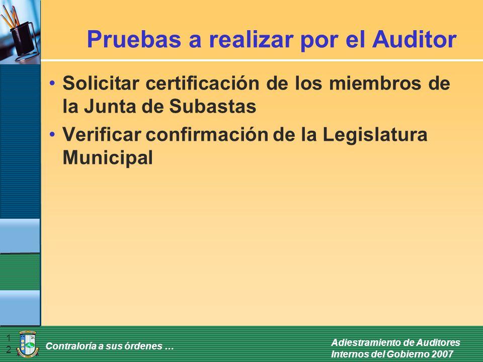 Contraloría a sus órdenes … Adiestramiento de Auditores Internos del Gobierno 2007 12 Pruebas a realizar por el Auditor Solicitar certificación de los miembros de la Junta de Subastas Verificar confirmación de la Legislatura Municipal