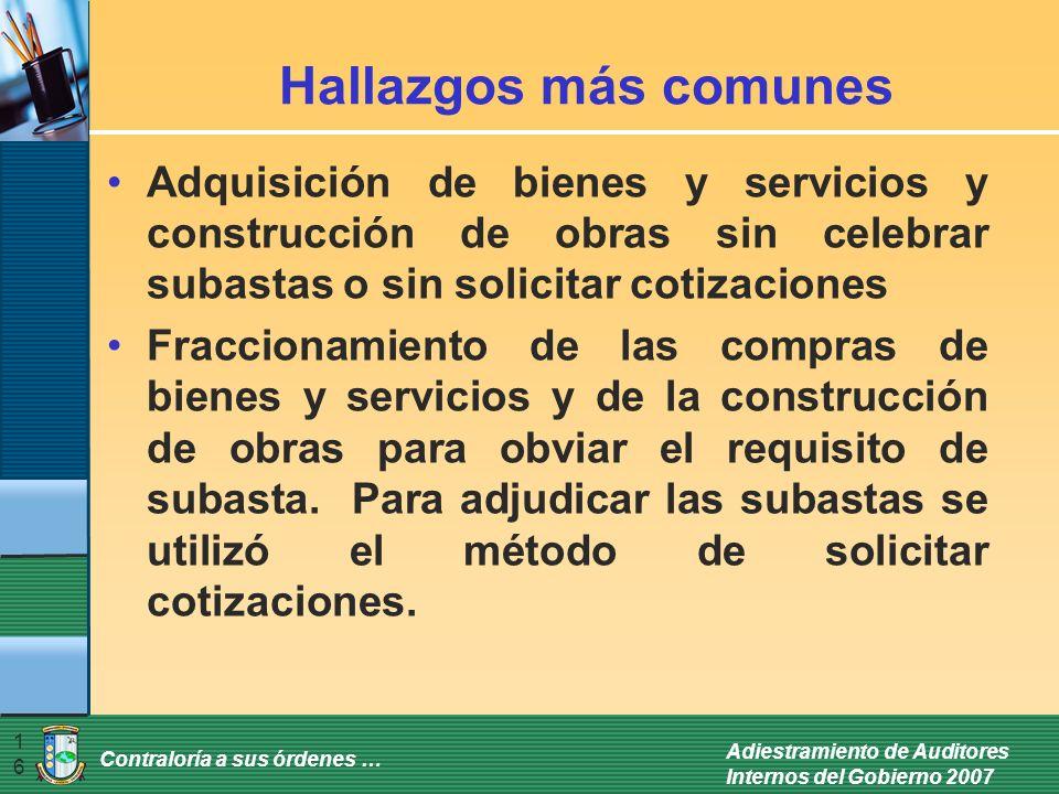 Contraloría a sus órdenes … Adiestramiento de Auditores Internos del Gobierno 2007 16 Hallazgos más comunes Adquisición de bienes y servicios y constr